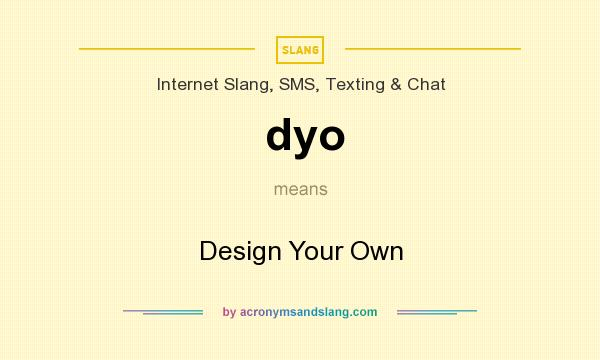 What does dyo mean? It stands for Design Your Own