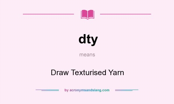 What does dty mean? It stands for Draw Texturised Yarn