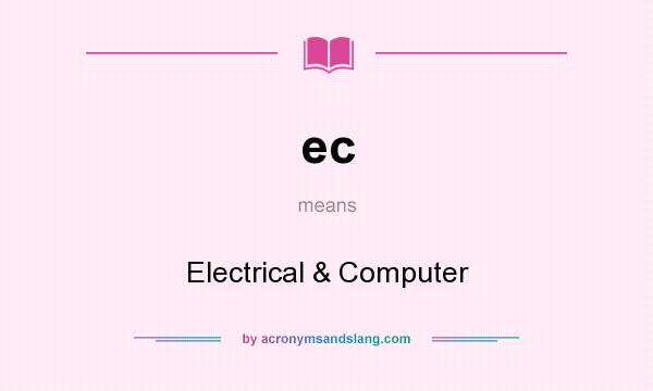 What does ec mean? It stands for Electrical & Computer