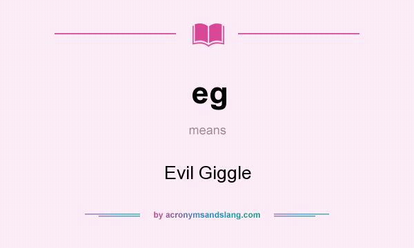 What does eg mean? It stands for Evil Giggle