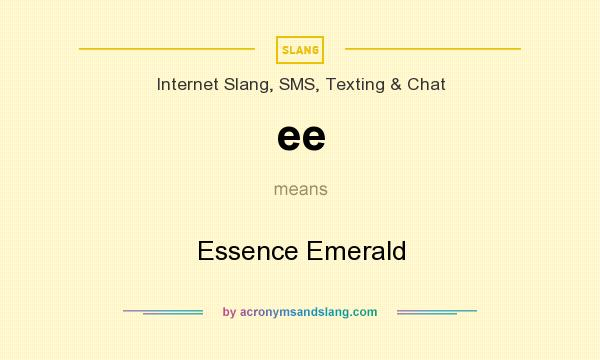 What does ee mean? It stands for Essence Emerald