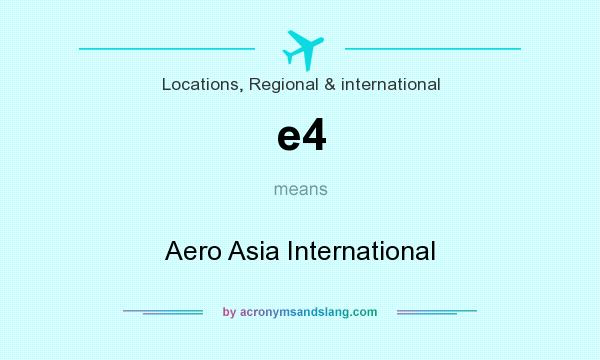 What does e4 mean? It stands for Aero Asia International
