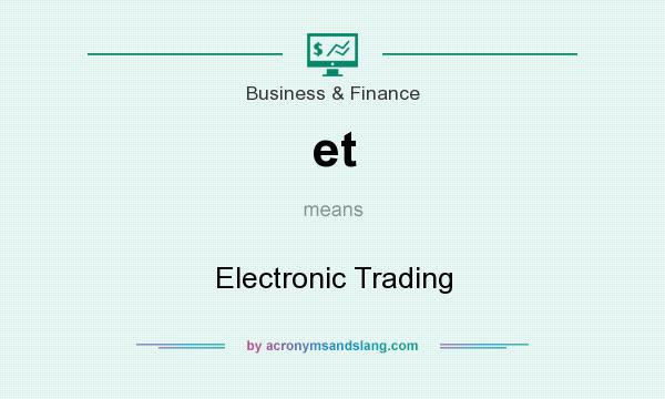 What does et mean? It stands for Electronic Trading