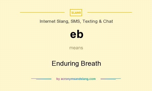 What does eb mean? It stands for Enduring Breath