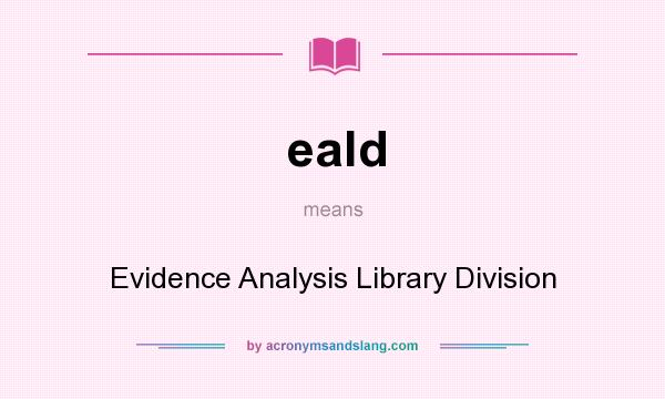 What does eald mean? It stands for Evidence Analysis Library Division