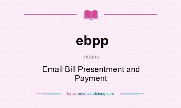 What does ebpp mean? It stands for Email Bill Presentment and Payment