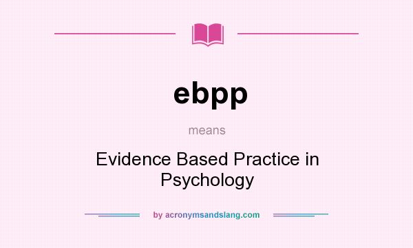 What does ebpp mean? It stands for Evidence Based Practice in Psychology
