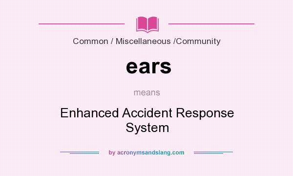 What does ears mean? It stands for Enhanced Accident Response System