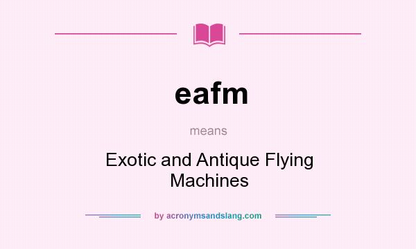 What does eafm mean? It stands for Exotic and Antique Flying Machines
