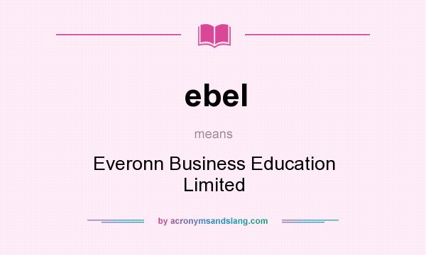 What does ebel mean? It stands for Everonn Business Education Limited