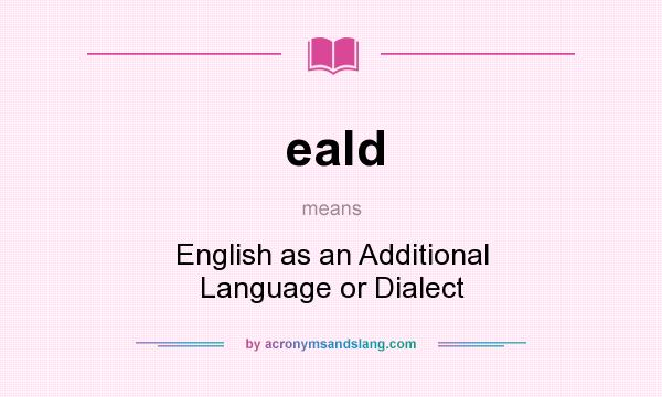 What does eald mean? It stands for English as an Additional Language or Dialect