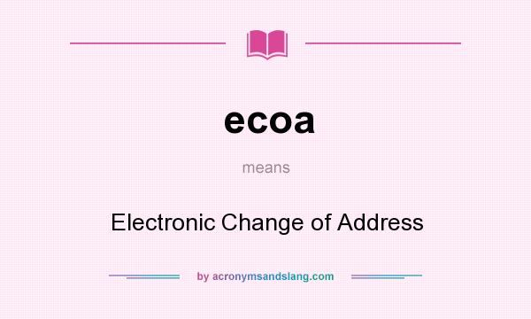 What does ecoa mean? It stands for Electronic Change of Address
