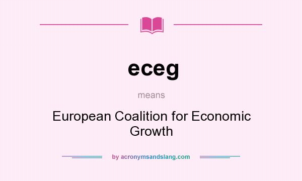 What does eceg mean? It stands for European Coalition for Economic Growth
