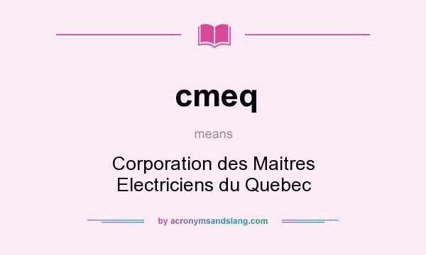 What does cmeq mean? It stands for Corporation des Maitres Electriciens du Quebec