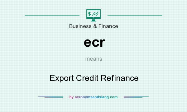 What does ecr mean? It stands for Export Credit Refinance