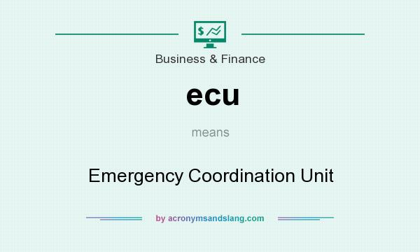 What does ecu mean? It stands for Emergency Coordination Unit