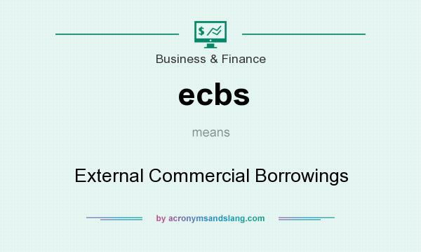What does ecbs mean? It stands for External Commercial Borrowings