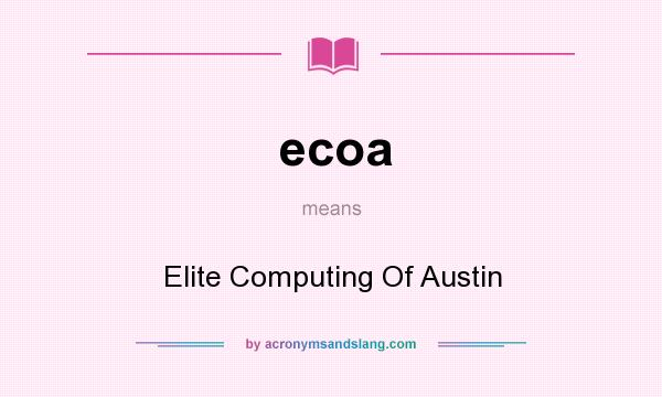 What does ecoa mean? It stands for Elite Computing Of Austin