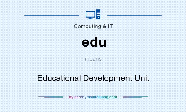What does edu mean? It stands for Educational Development Unit