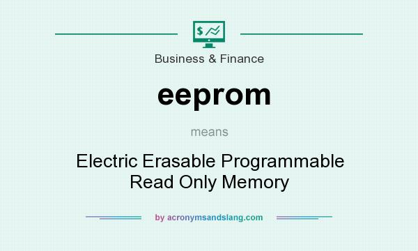 What does eeprom mean? It stands for Electric Erasable Programmable Read Only Memory