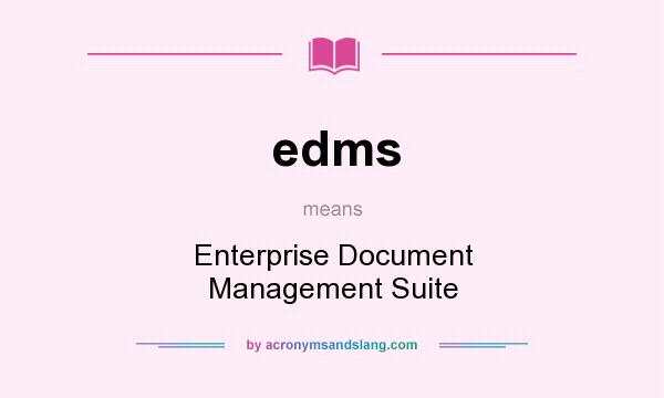 What does edms mean? It stands for Enterprise Document Management Suite