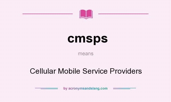 What does cmsps mean? It stands for Cellular Mobile Service Providers
