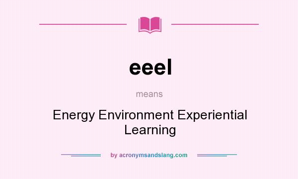 What does eeel mean? It stands for Energy Environment Experiential Learning