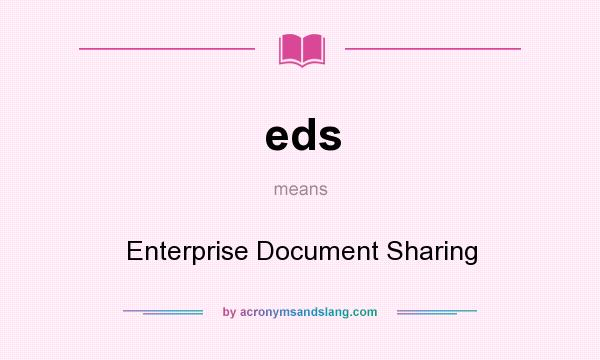 What does eds mean? It stands for Enterprise Document Sharing