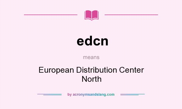 What does edcn mean? It stands for European Distribution Center North