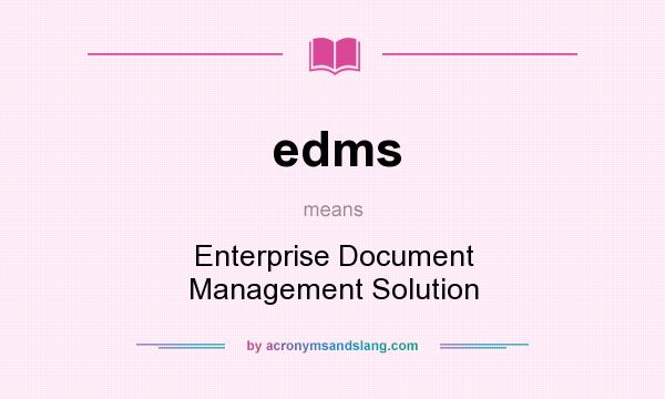 What does edms mean? It stands for Enterprise Document Management Solution