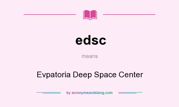 What does edsc mean? It stands for Evpatoria Deep Space Center