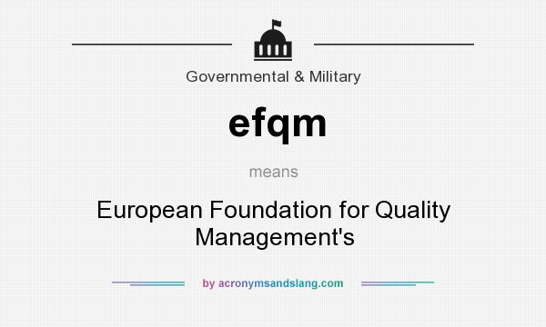 What does efqm mean? It stands for European Foundation for Quality Management`s