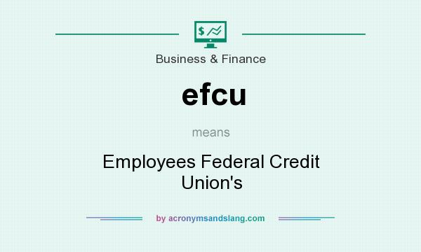 What does efcu mean? It stands for Employees Federal Credit Union`s
