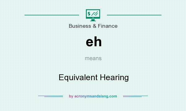 What does eh mean? It stands for Equivalent Hearing
