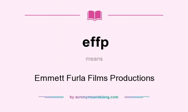 What does effp mean? It stands for Emmett Furla Films Productions