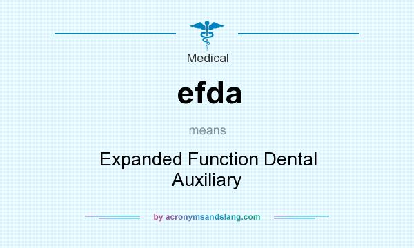What does efda mean? It stands for Expanded Function Dental Auxiliary