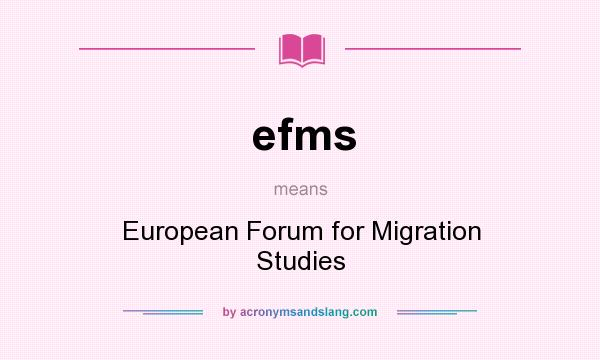 What does efms mean? It stands for European Forum for Migration Studies