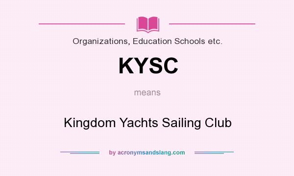 What does KYSC mean? It stands for Kingdom Yachts Sailing Club