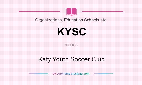 What does KYSC mean? It stands for Katy Youth Soccer Club