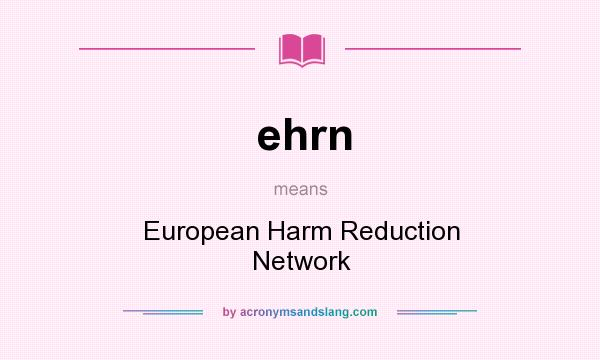 What does ehrn mean? It stands for European Harm Reduction Network