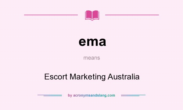 What does ema mean? It stands for Escort Marketing Australia