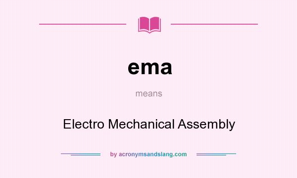 What does ema mean? It stands for Electro Mechanical Assembly