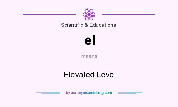 What does el mean? It stands for Elevated Level