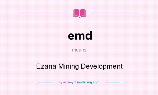 What does emd mean? It stands for Ezana Mining Development