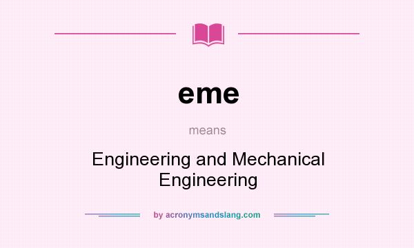 What does eme mean? It stands for Engineering and Mechanical Engineering