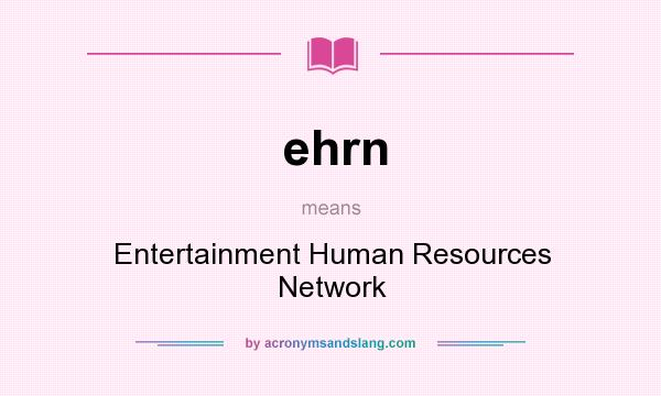 What does ehrn mean? It stands for Entertainment Human Resources Network