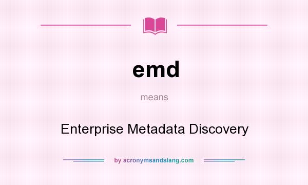 What does emd mean? It stands for Enterprise Metadata Discovery