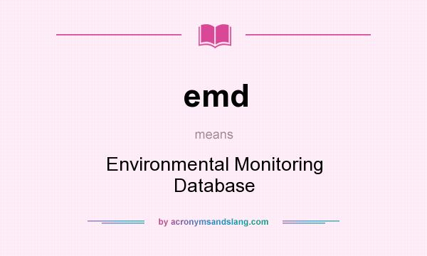 What does emd mean? It stands for Environmental Monitoring Database