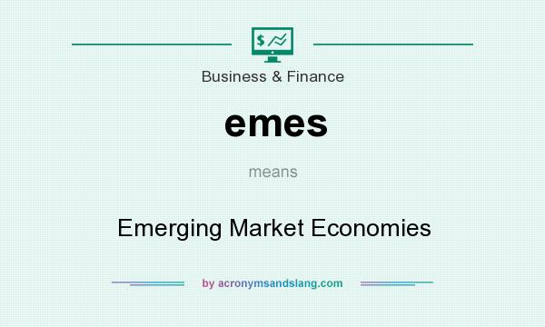 What does emes mean? It stands for Emerging Market Economies