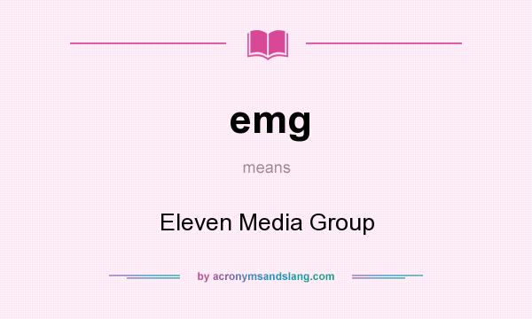 What does emg mean? It stands for Eleven Media Group